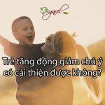tre-bi-tang-dong-giam-chu-y-co-cai-thien-duoc-khong
